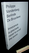 Vandenberg / De Bruyckere, Innocence Is Precisely