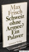 Frisch, Max,  Schweiz ohne Armee? Ein Palaver.