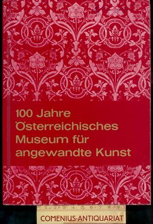 100 Jahre Oesterreichisches Museum .:. fuer Angewandte Kunst