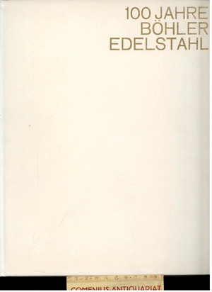 100 Jahre .:. Boehler Edelstahl 1870 1970