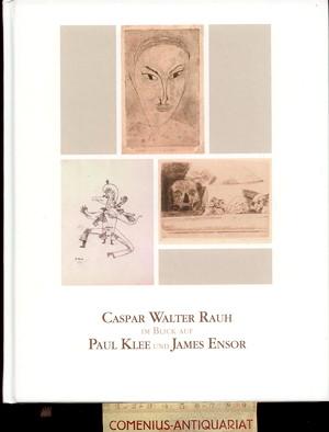 Caspar Walter Rauh .:. im Blick auf Paul Klee und James Ensor