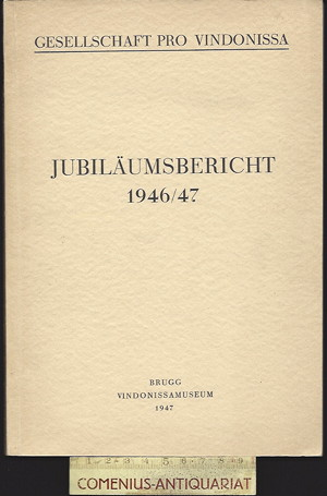 Gesellschaft Pro Vindonissa .:. Jubilaeumsbericht 1946/47