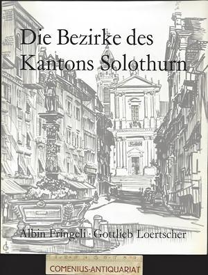 Fringeli / Loertscher .:. Die Bezirke des Kantons Solothurn