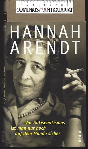 Arendt .:. Vor dem Antisemitismus ist man nur noch auf dem Monde sicher