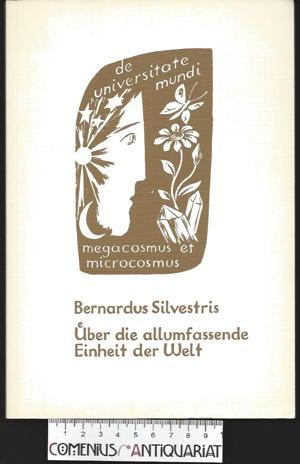 Bernardus .:. Ueber die allumfassende Einheit der Welt
